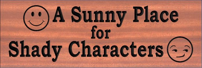 """A Sunny Place for Shady Characters"" Sign"