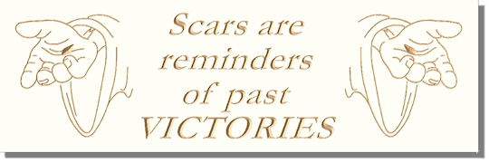 Scars are reminders of past VICTORIES