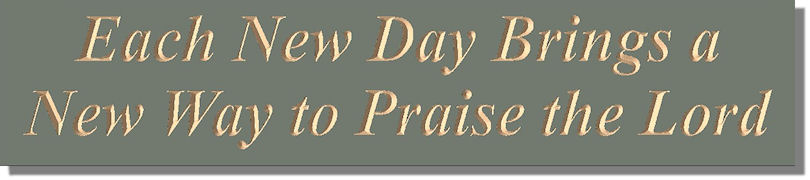 Each New Day Brings a New Way to Praise the Lord