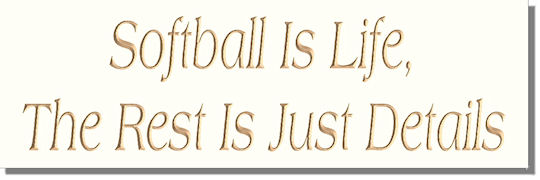 Softball Is Life, The Rest Is Just Details
