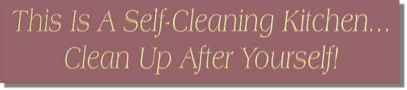 This Is A Self-Cleaning Kitchen...Clean Up After Yourself!