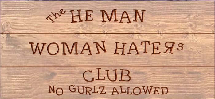 """He-man woman haters club"" sign"