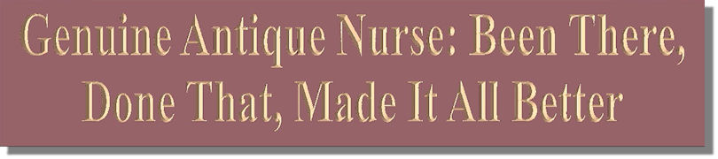 Genuine Antique Nurse: Been There, Done That, Made It All Better