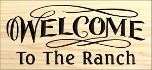 """Welcome to the Ranch"" sign"